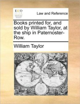 Books printed for, and sold by William Taylor, at the ship in Paternoster-Row.