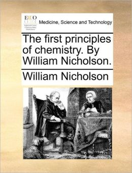 The first principles of chemistry. By William Nicholson.