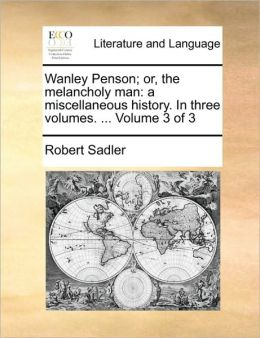 Wanley Penson; or, the melancholy man: a miscellaneous history. In three volumes. ... Volume 3 of 3