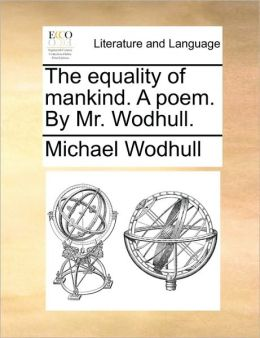The equality of mankind. A poem. By Mr. Wodhull.