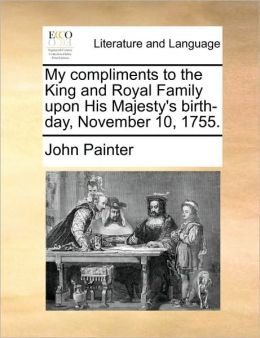 My Compliments to the King and Royal Family Upon His Majesty's Birth-Day, November 10, 1755.