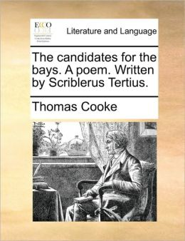The candidates for the bays. A poem. Written by Scriblerus Tertius.