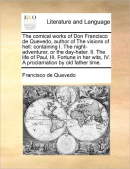 The Comical Works Of Don Francisco De Quevedo, Author Of The Visions Of Hell