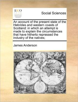 An Account Of The Present State Of The Hebrides And Western Coasts Of Scotland
