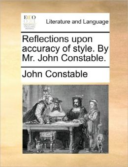 Reflections Upon Accuracy Of Style. By Mr. John Constable.