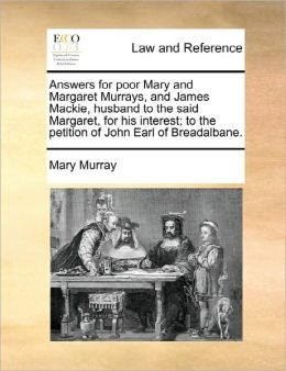 Answers for poor Mary and Margaret Murrays, and James Mackie, husband to the said Margaret, for his interest; to the petition of John Earl of Breadalbane.