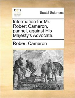 Information For Mr. Robert Cameron, Pannel, Against His Majesty's Advocate.