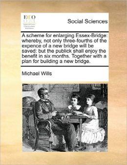A Scheme For Enlarging Essex-Bridge
