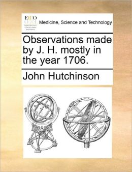 Observations Made By J. H. Mostly In The Year 1706.