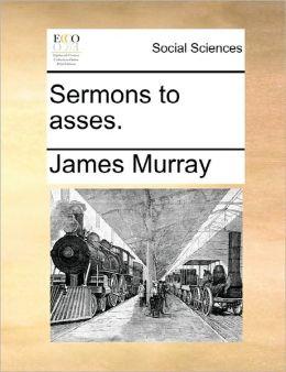 Sermons To Asses.