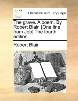 The Grave. A Poem. By Robert Blair. [One Line From Job] The Fourth Edition.