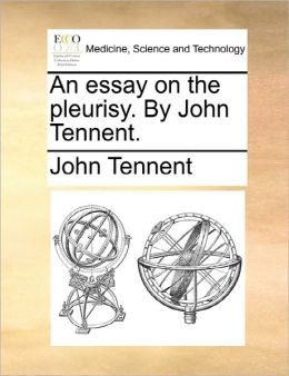 An Essay On The Pleurisy. By John Tennent.