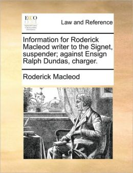 Information for Roderick Macleod writer to the Signet, suspender; against Ensign Ralph Dundas, charger.