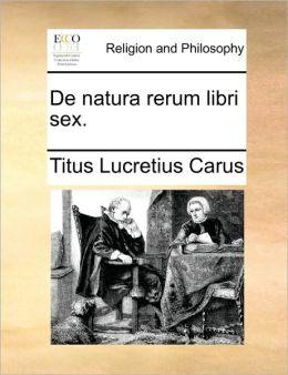 De natura rerum libri sex.