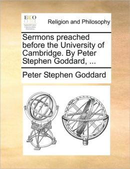 Sermons preached before the University of Cambridge. By Peter Stephen Goddard, ...
