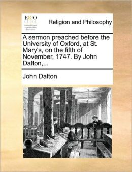 A sermon preached before the University of Oxford, at St. Mary's, on the fifth of November, 1747. By John Dalton,...