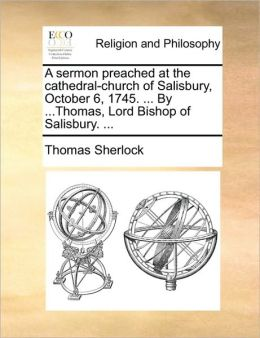 A sermon preached at the cathedral-church of Salisbury, October 6, 1745. ... By ...Thomas, Lord Bishop of Salisbury. ...