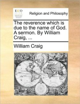 The reverence which is due to the name of God. A sermon. By William Craig, ...
