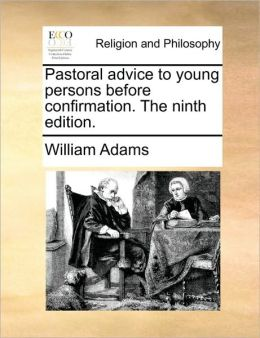 Pastoral advice to young persons before confirmation. The ninth edition.