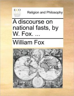 A discourse on national fasts, by W. Fox. ...