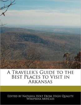 A Traveler's Guide To The Best Places To Visit In Arkansas