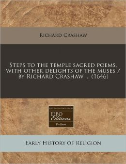 Steps to the temple sacred poems, with other delights of the muses / by Richard Crashaw ... (1646)