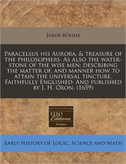 Paracelsus his Aurora, and treasure of the philosophers