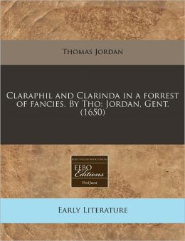 Claraphil and Clarinda in a forrest of fancies. by Tho: Jordan, Gent. (1650)
