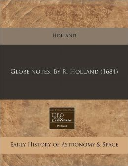 Globe notes. by R. Holland (1684)