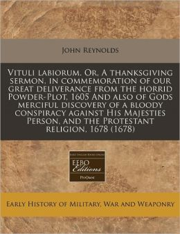 Vituli Labiorum. Or, a Thanksgiving Sermon, in Commemoration of Our Great Deliverance from the Horrid Powder-Plot, 1605 and Also of Gods Merciful Disc