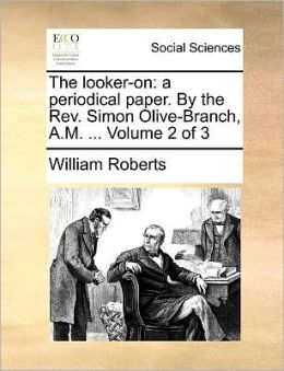 The looker-on: a periodical paper. By the Rev. Simon Olive-Branch, A.M. ... Volume 2 of 3