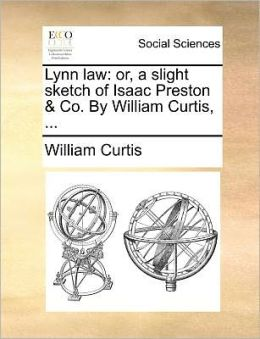 Lynn law: or, a slight sketch of Isaac Preston & Co. By William Curtis, ...