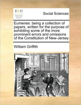 Eumenes: being a collection of papers, written for the purpose of exhibiting some of the more prominent errors and omissions of the Constitution of New-Jersey