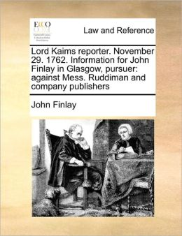 Lord Kaims Reporter. November 29. 1762. Information For John Finlay In Glasgow, Pursuer