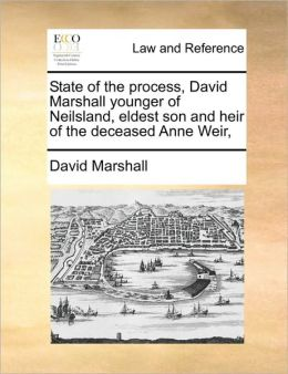 State of the process, David Marshall younger of Neilsland, eldest son and heir of the deceased Anne Weir,