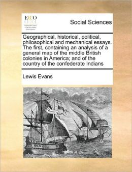 Geographical, historical, political, philosophical and mechanical essays. The first, containing an analysis of a general map of the middle British colonies in America; and of the country of the confederate Indians