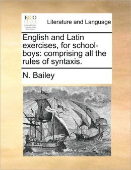 English and Latin exercises, for school-boys: comprising all the rules of syntaxis.