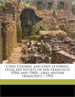 Chief Counsel and Staff Attorney, Legal Aid Society of San Francisco, 1950s and 1960s: Oral History Transcript / 1992