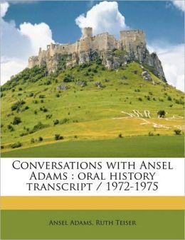 Conversations with Ansel Adams: oral history transcript / 1972-1975
