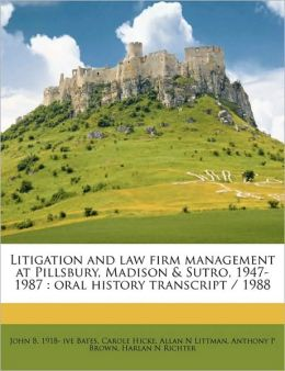 Litigation and law firm management at Pillsbury, Madison & Sutro, 1947-1987: oral history transcript / 1988