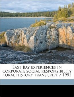 East Bay Experiences in Corporate Social Responsibility: Oral History Transcript / 1991
