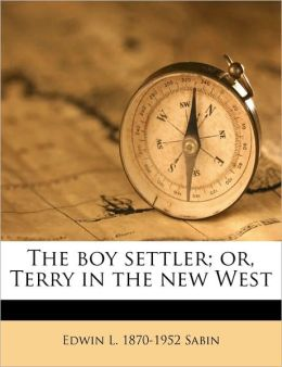 The boy settler; or, Terry in the new West