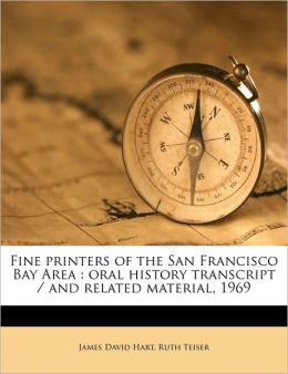 Fine Printers of the San Francisco Bay Area: Oral History Transcript / And Related Material, 1969