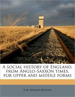 A Social History of England, from Anglo-Saxxon Times, for Upper and Middle Forms