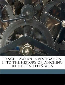 Lynch-Law: An Investigation Into the History of Lynching in the United States