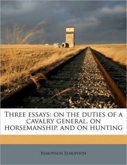 Three Essays: On the Duties of a Cavalry General, on Horsemanship, and on Hunting