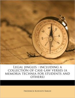 Legal Jingles: Including a Collection of Case-Law Verses (a Memoria Technia for Students and Others)
