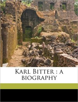 Karl Bitter: A Biography