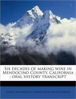 Six Decades of Making Wine in Mendocino County, California: Oral History Transcript