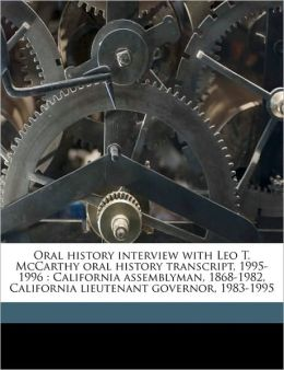 Oral History Interview with Leo T. McCarthy Oral History Transcript, 1995-1996: California Assemblyman, 1868-1982, California Lieutenant Governor, 198